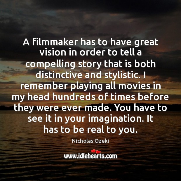 A filmmaker has to have great vision in order to tell a Image