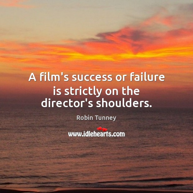 A film's success or failure is strictly on the director's shoulders. Image