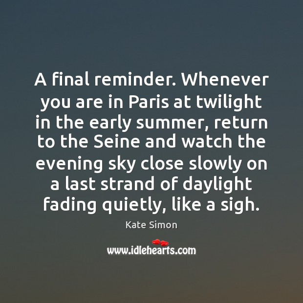 A final reminder. Whenever you are in Paris at twilight in the Image