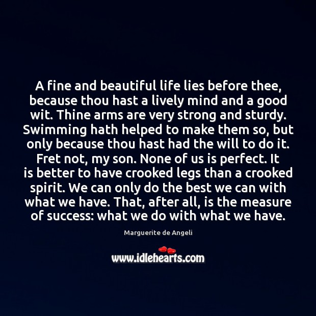 A fine and beautiful life lies before thee, because thou hast a Image