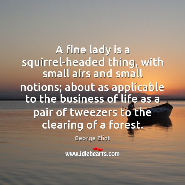 A fine lady is a squirrel-headed thing, with small airs and small Image