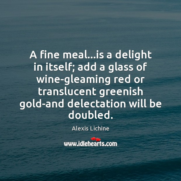 Image, A fine meal…is a delight in itself; add a glass of