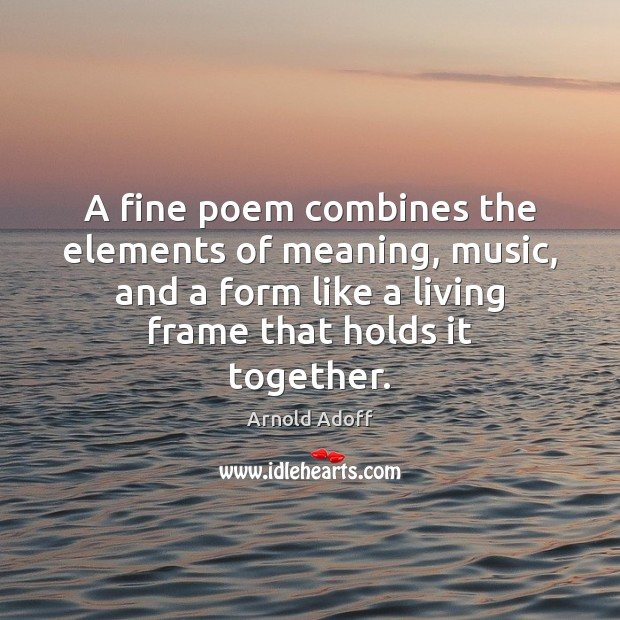 Image, A fine poem combines the elements of meaning, music, and a form