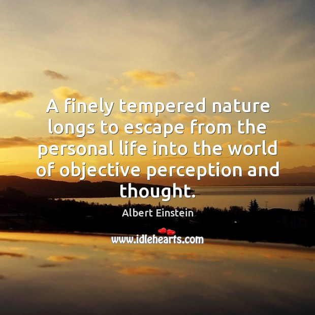 A finely tempered nature longs to escape from the personal life into Image