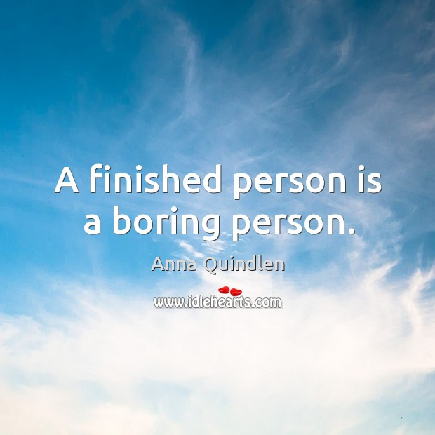 Image, A finished person is a boring person.