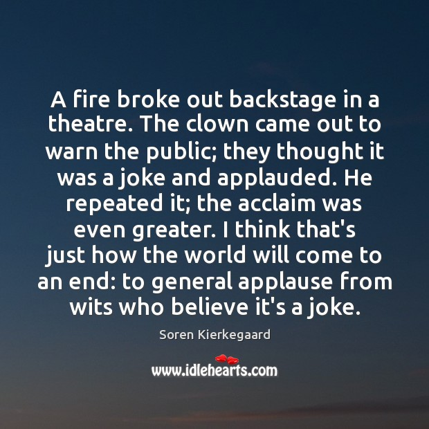 Image, A fire broke out backstage in a theatre. The clown came out