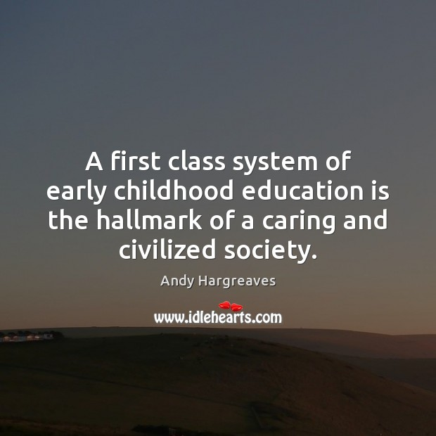 A First Class System Of Early Childhood Education Is The Hallmark Of