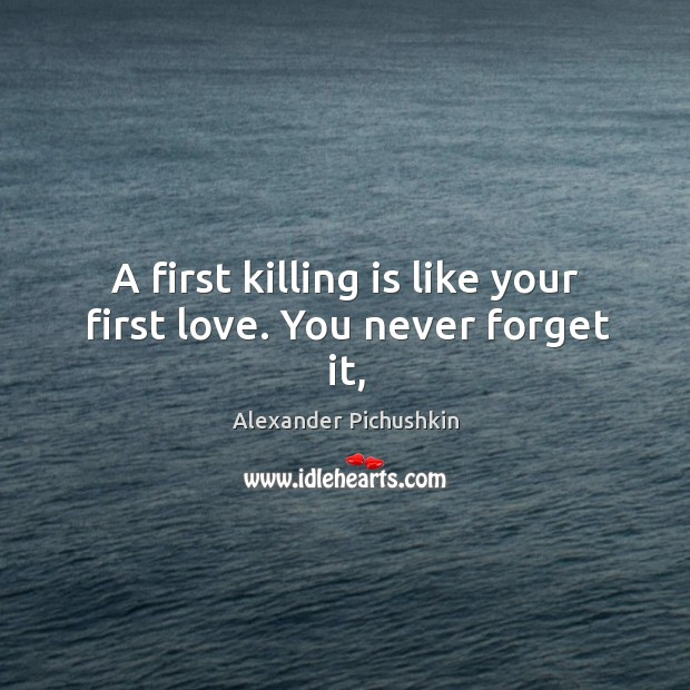 Image, A first killing is like your first love. You never forget it,