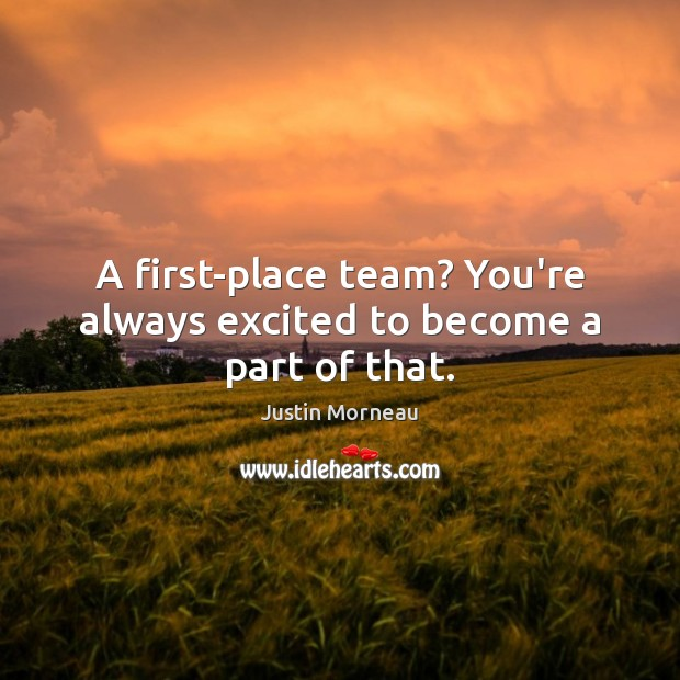 A first-place team? You're always excited to become a part of that. Image