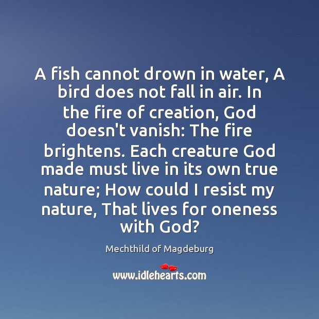 A fish cannot drown in water, A bird does not fall in Image