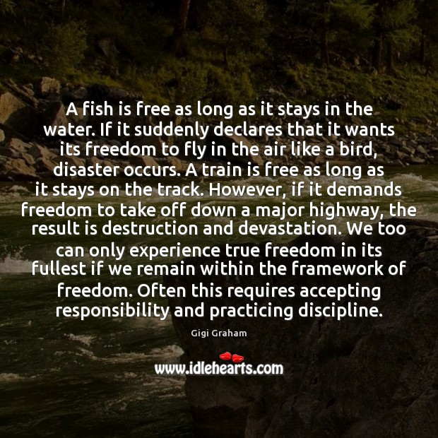 A fish is free as long as it stays in the water. Image