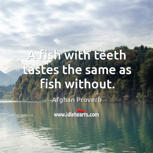 Image, A fish with teeth tastes the same as fish without.