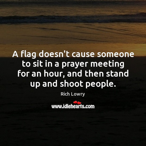 A flag doesn't cause someone to sit in a prayer meeting for Image