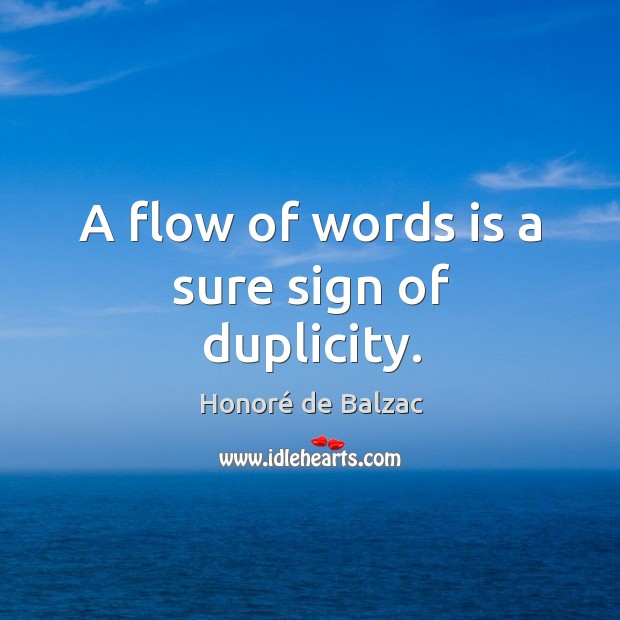 A flow of words is a sure sign of duplicity. Image
