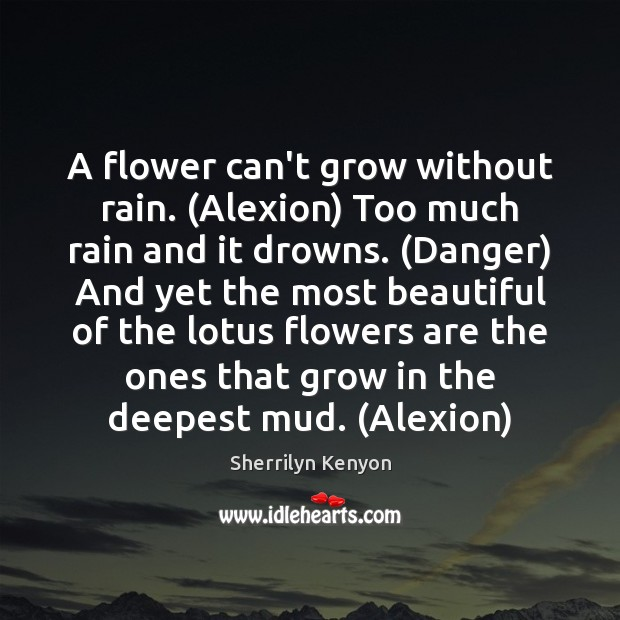 A Flower Cant Grow Without Rain Alexion Too Much Rain And It