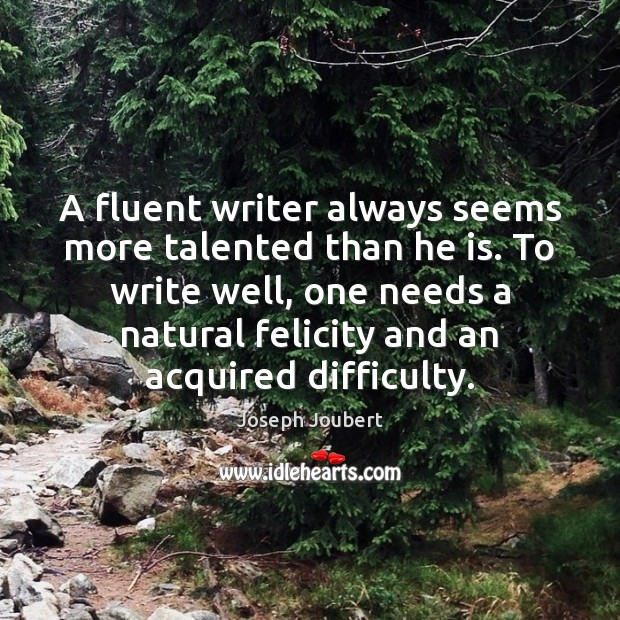 Image, A fluent writer always seems more talented than he is. To write