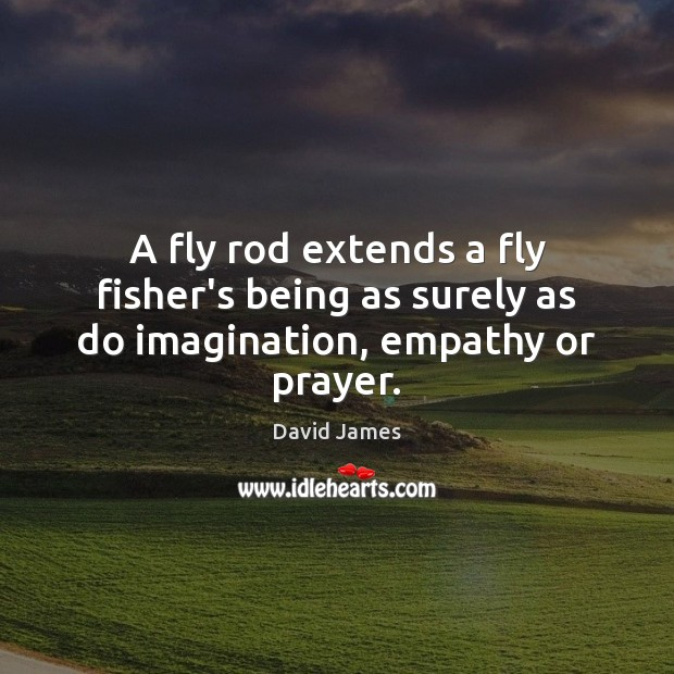 A fly rod extends a fly fisher's being as surely as do imagination, empathy or prayer. Image