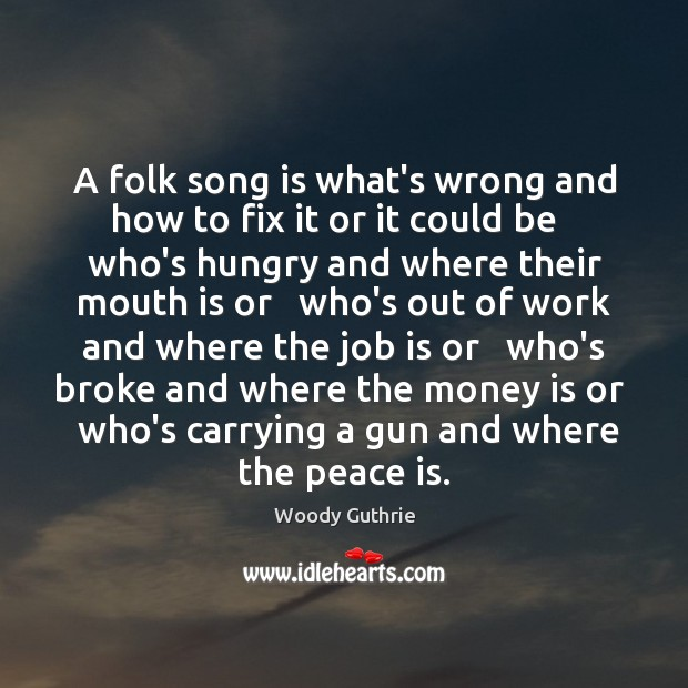 A folk song is what's wrong and how to fix it or Woody Guthrie Picture Quote