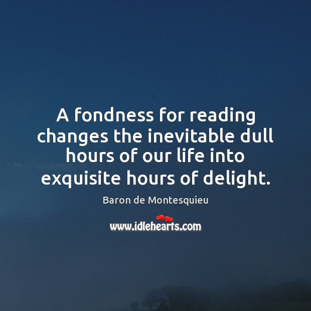 A fondness for reading changes the inevitable dull hours of our life Image