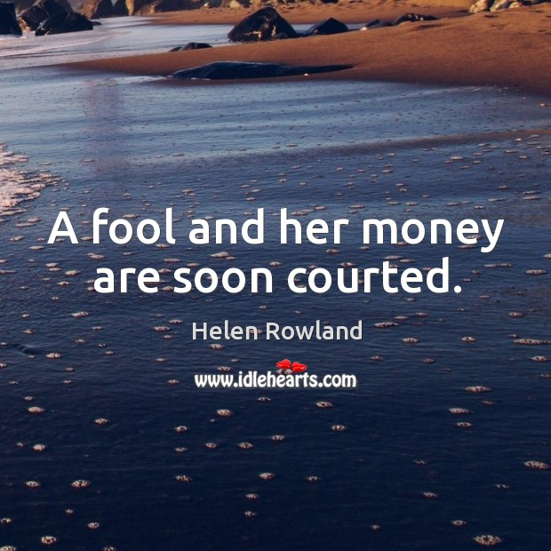 Image, A fool and her money are soon courted.
