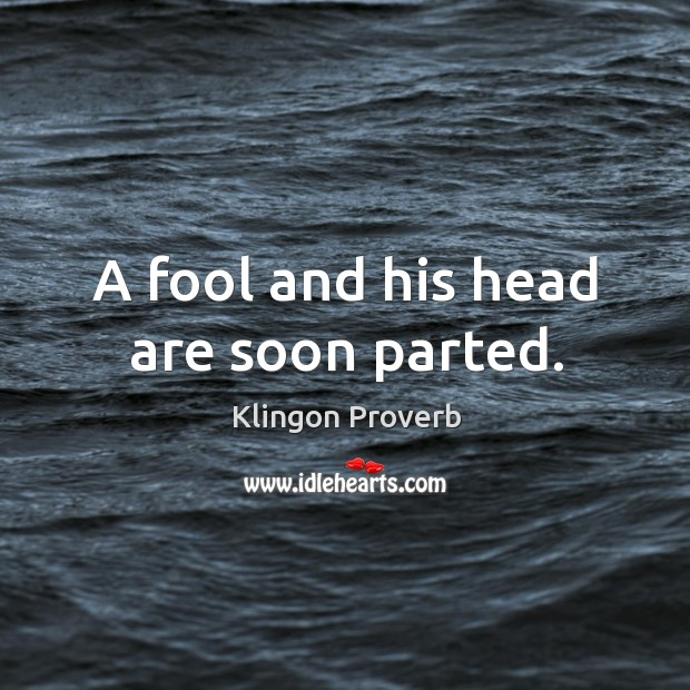 Image, A fool and his head are soon parted.