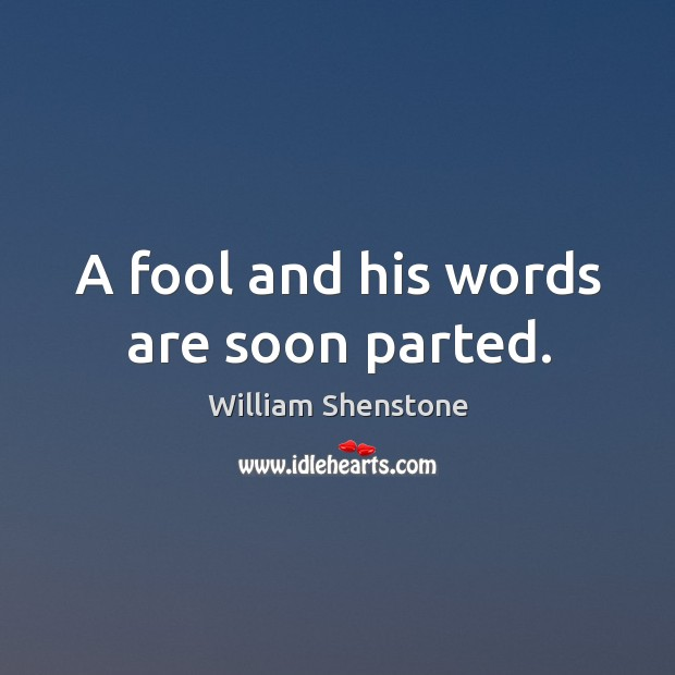 A fool and his words are soon parted. Image