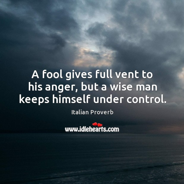 Image, A fool gives full vent to his anger, but a wise man keeps himself under control.