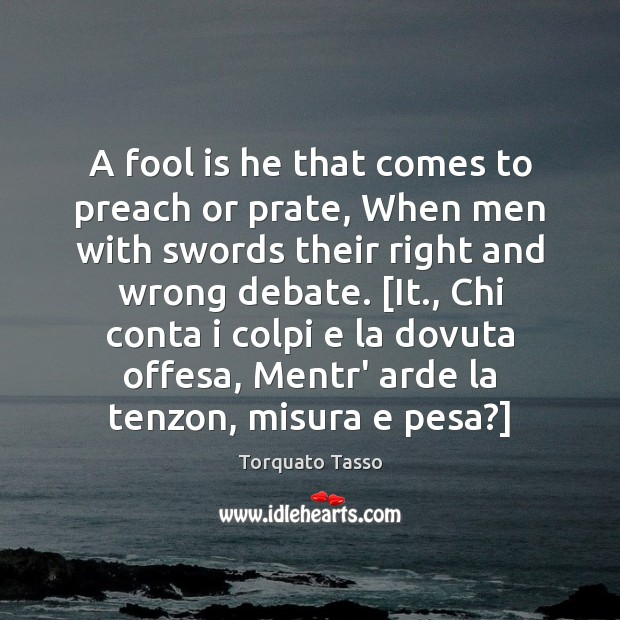 Image, A fool is he that comes to preach or prate, When men