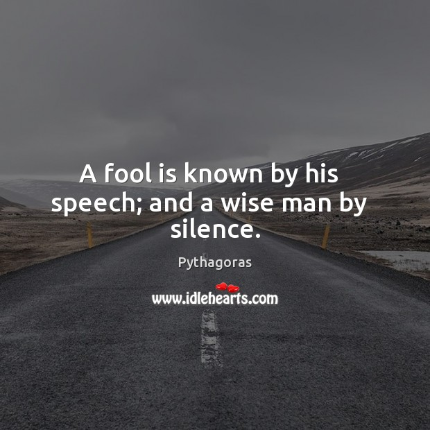 Image, A fool is known by his   speech; and a wise man by   silence.