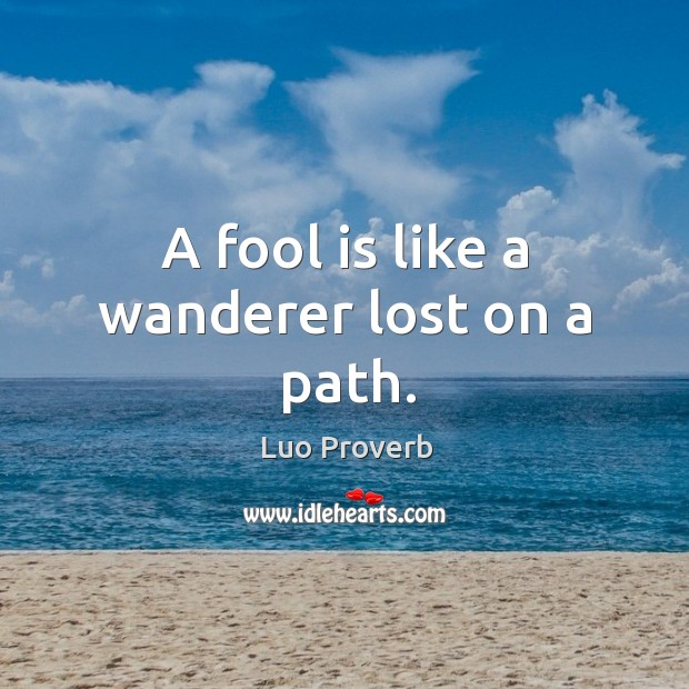 Image, A fool is like a wanderer lost on a path.