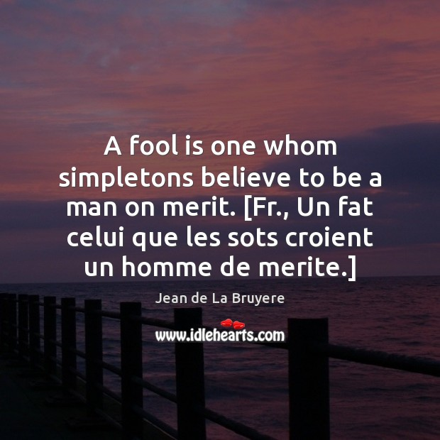 A fool is one whom simpletons believe to be a man on Jean de La Bruyere Picture Quote