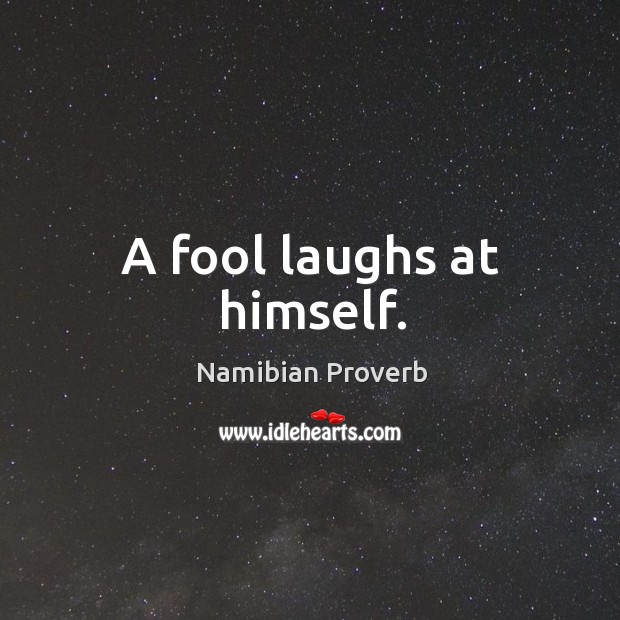 A fool laughs at himself. Namibian Proverbs Image
