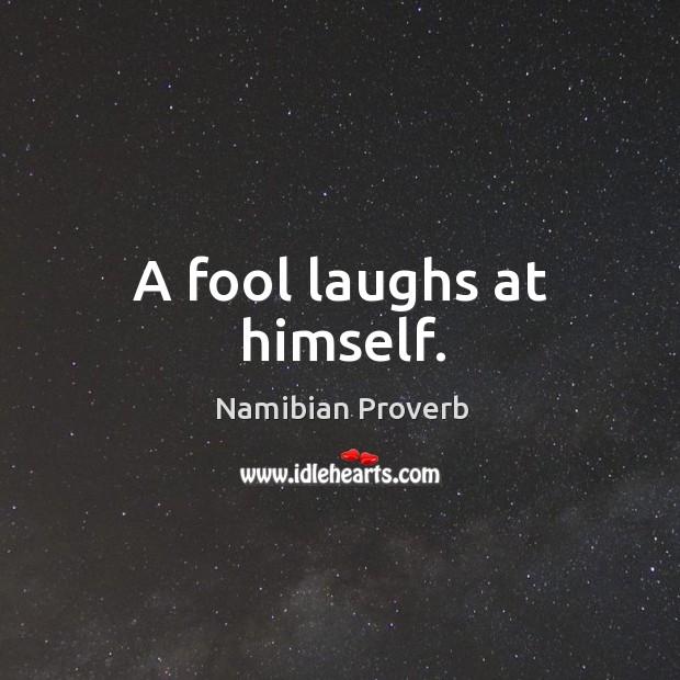 A fool laughs at himself. Namibian Proverbs Image