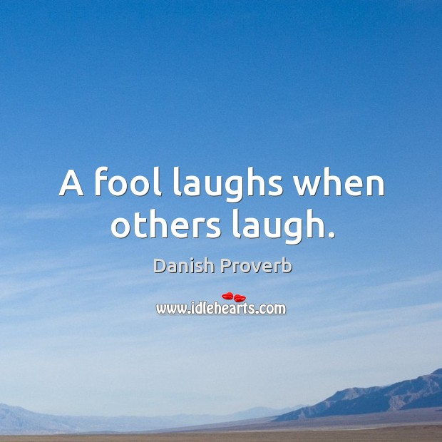 Image, A fool laughs when others laugh.