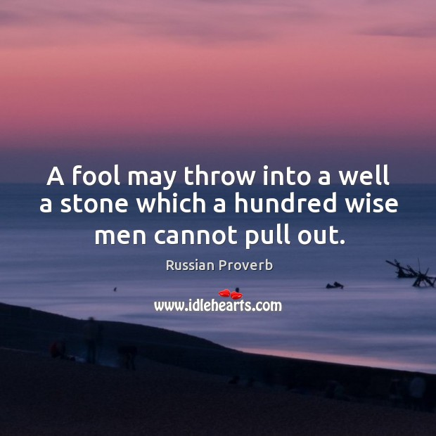Image, A fool may throw into a well a stone which a hundred wise men cannot pull out.