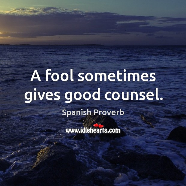 Image, A fool sometimes gives good counsel.