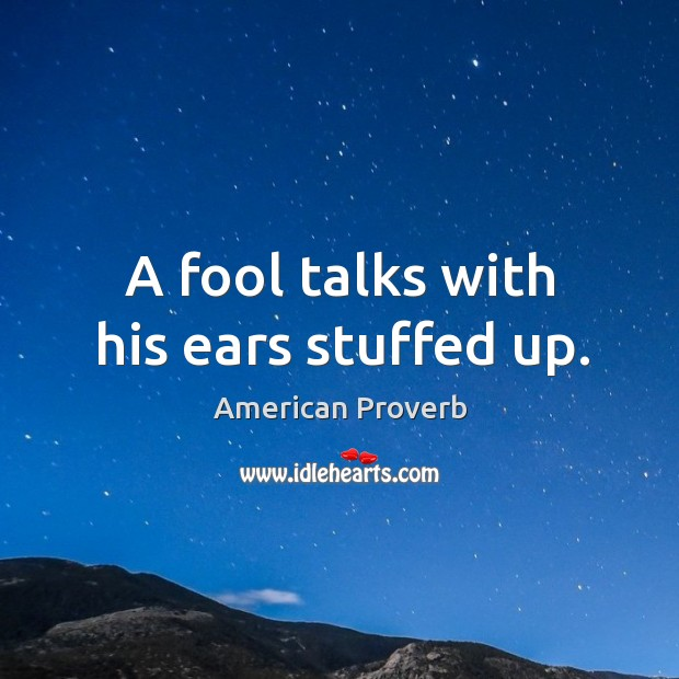 Image, A fool talks with his ears stuffed up.
