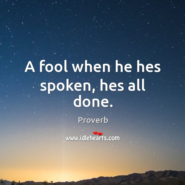 A fool when he hes spoken, hes all done. Image