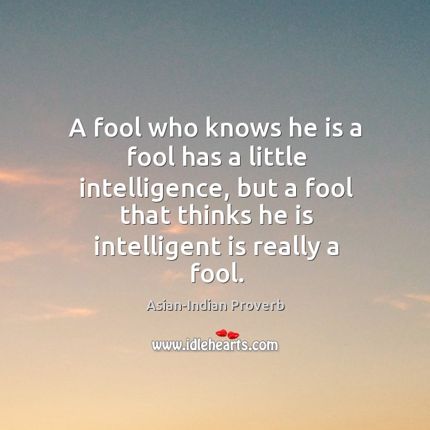 A fool who knows he is a fool has a little intelligence Asian-Indian Proverbs Image