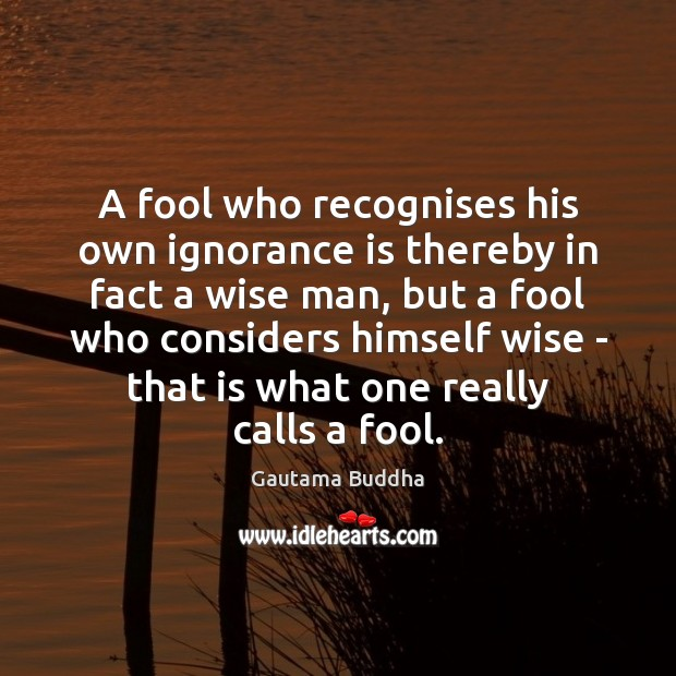 A fool who recognises his own ignorance is thereby in fact a Ignorance Quotes Image