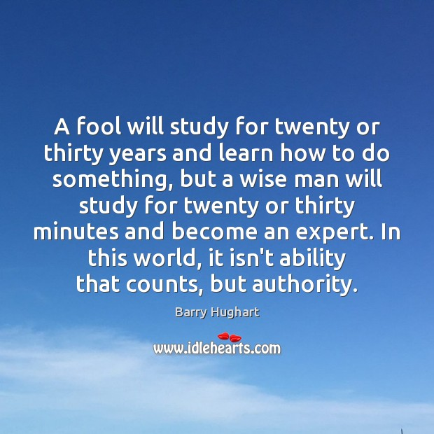 Image, A fool will study for twenty or thirty years and learn how