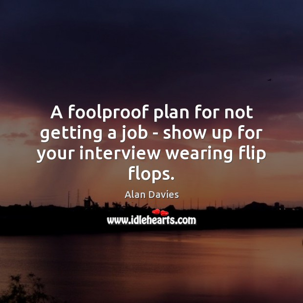 Image, A foolproof plan for not getting a job – show up for your interview wearing flip flops.
