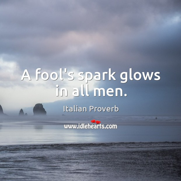 Image, A fool's spark glows in all men.