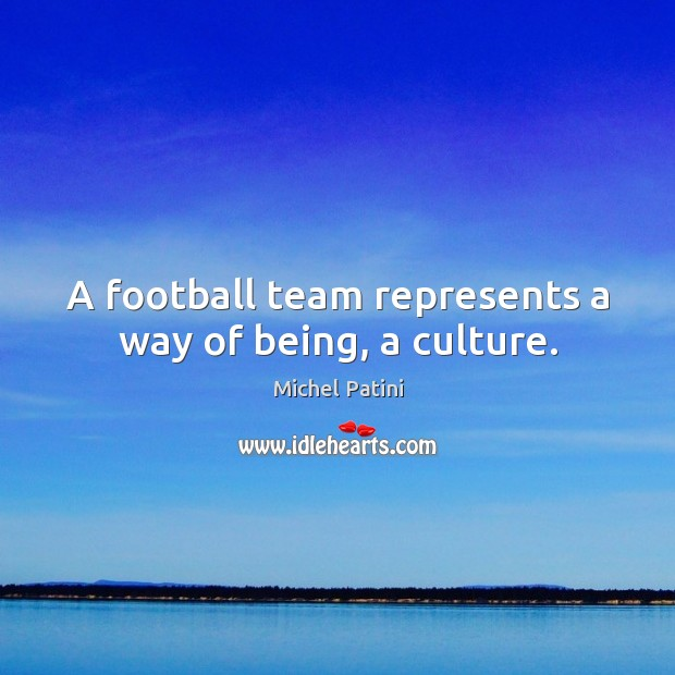 Image, A football team represents a way of being, a culture.