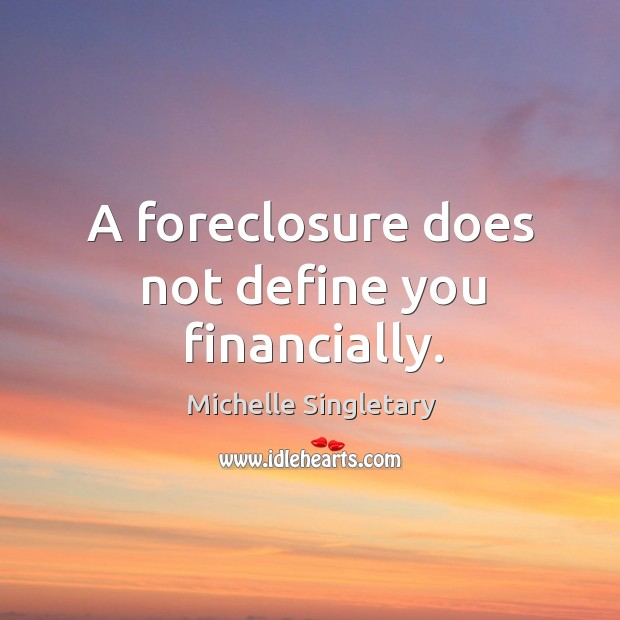 A foreclosure does not define you financially. Michelle Singletary Picture Quote
