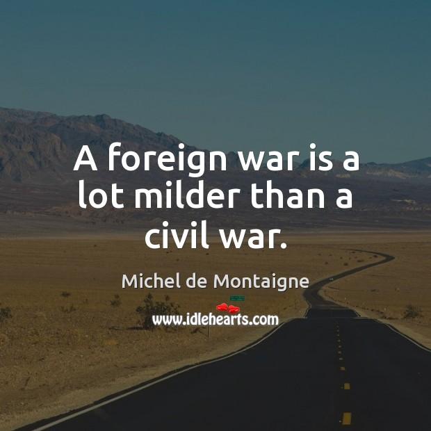 A foreign war is a lot milder than a civil war. Image