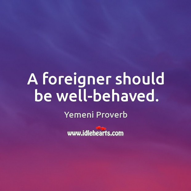 A foreigner should be well-behaved. Image