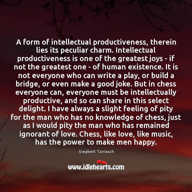 A form of intellectual productiveness, therein lies its peculiar charm. Intellectual productiveness Image