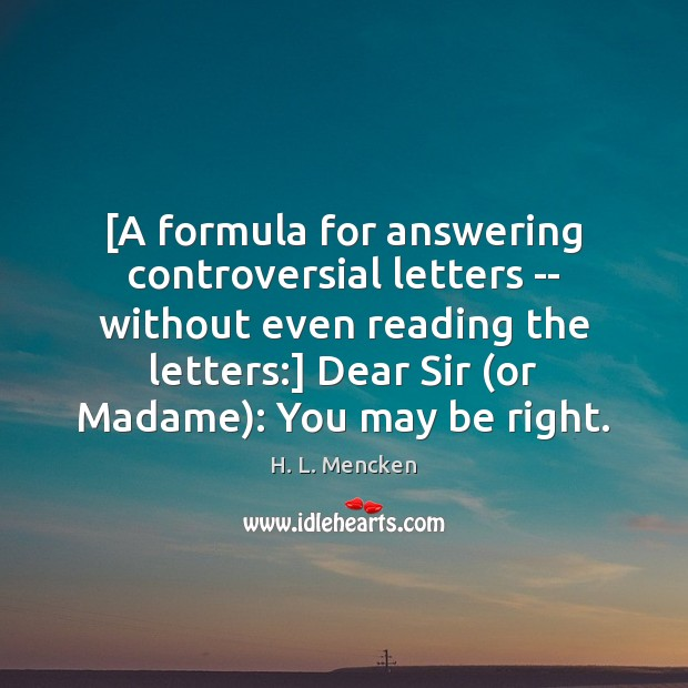 [A formula for answering controversial letters — without even reading the letters:] H. L. Mencken Picture Quote