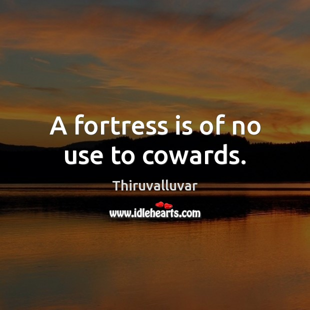 A fortress is of no use to cowards. Image